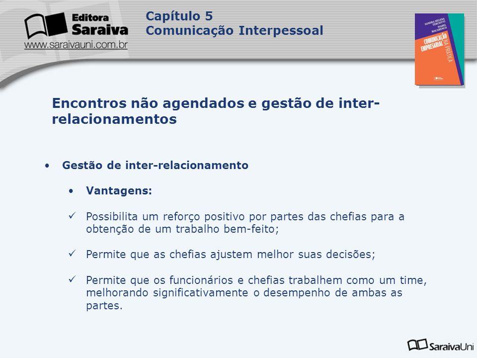 Capa da Obra Capítulo 5 Comunicação Interpessoal Gestão de inter-relacionamento Vantagens: Possibilita um reforço positivo por partes das chefias para