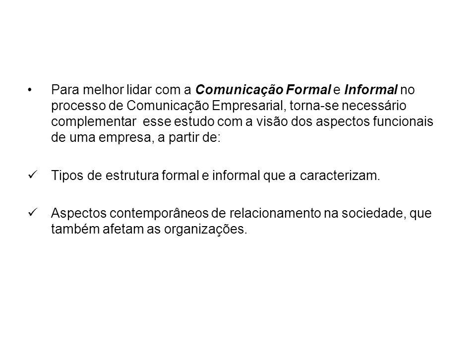 Para melhor lidar com a Comunicação Formal e Informal no processo de Comunicação Empresarial, torna-se necessário complementar esse estudo com a visão