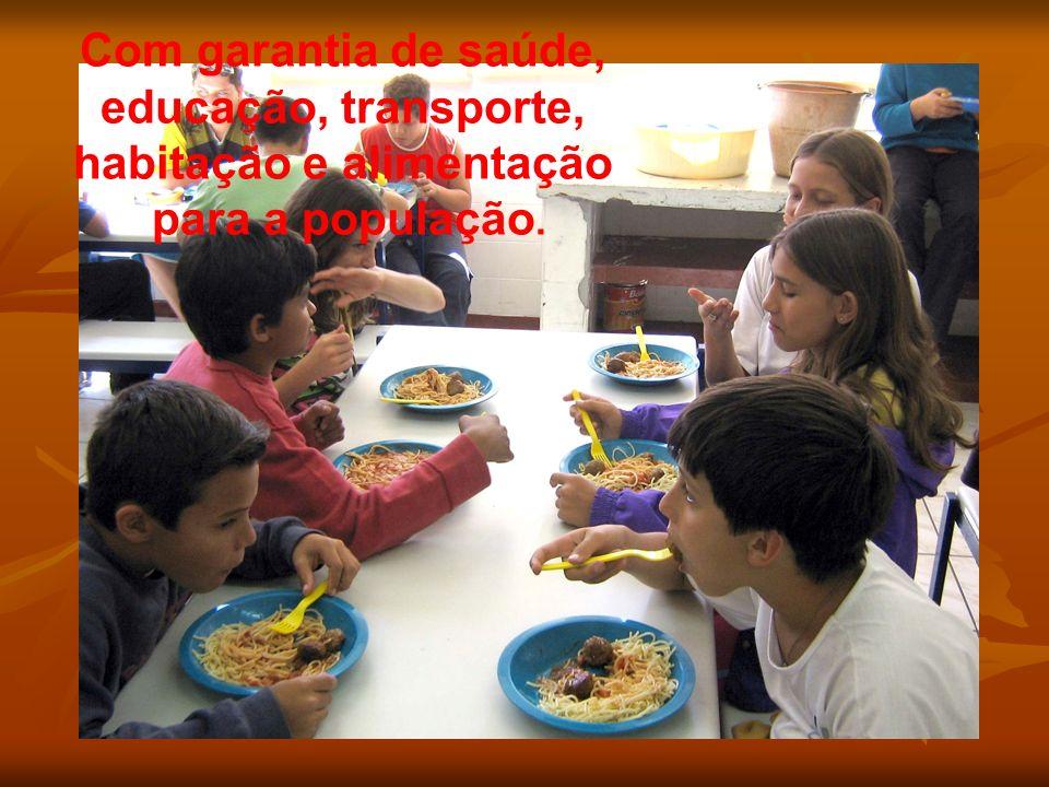 Com garantia de saúde, educação, transporte, habitação e alimentação para a população.