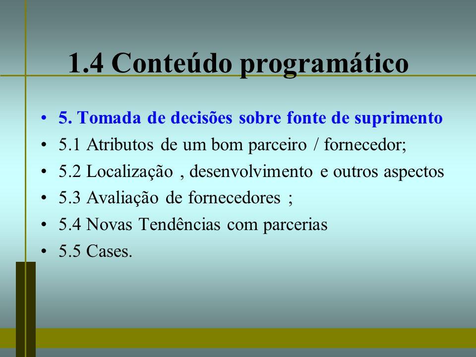 1.4 Conteúdo programático 5. Tomada de decisões sobre fonte de suprimento 5.1 Atributos de um bom parceiro / fornecedor; 5.2 Localização, desenvolvime