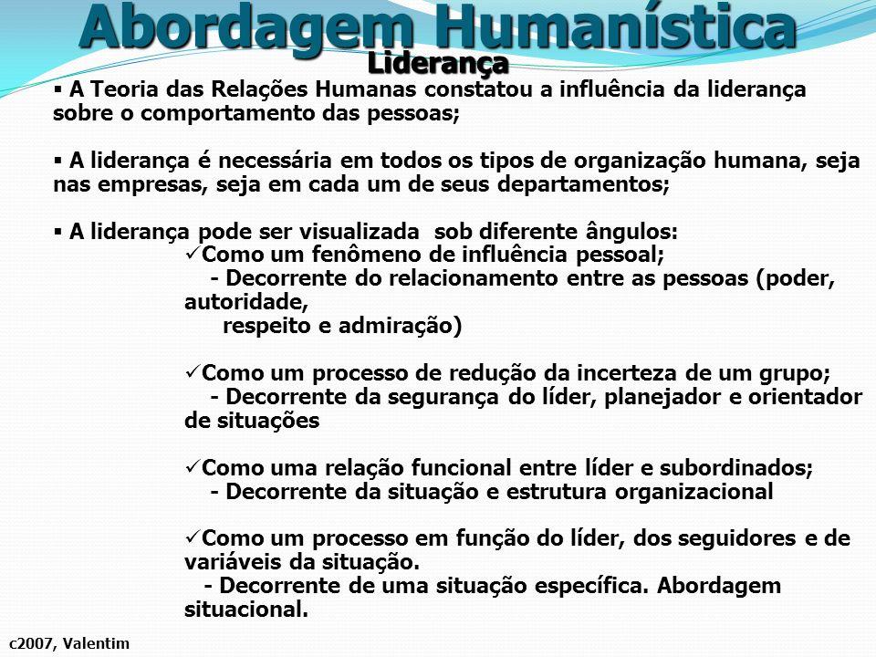 Liderança c2007, Valentim Abordagem Humanística A Teoria das Relações Humanas constatou a influência da liderança sobre o comportamento das pessoas; A
