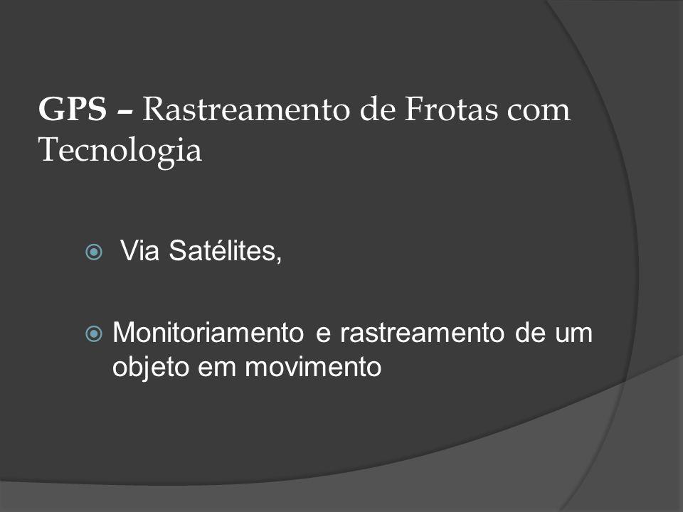 GPS – Rastreamento de Frotas com Tecnologia Via Satélites, Monitoriamento e rastreamento de um objeto em movimento