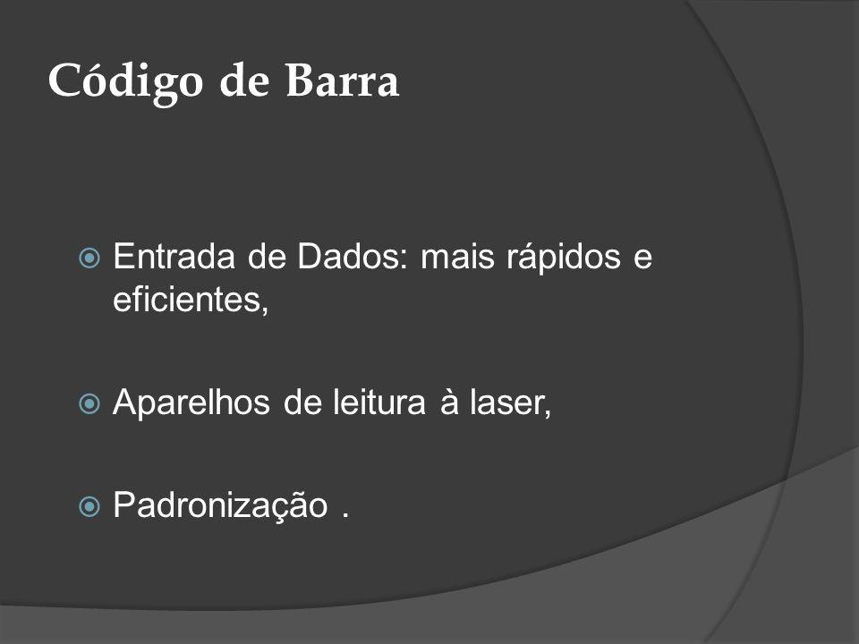 Código de Barra Entrada de Dados: mais rápidos e eficientes, Aparelhos de leitura à laser, Padronização.