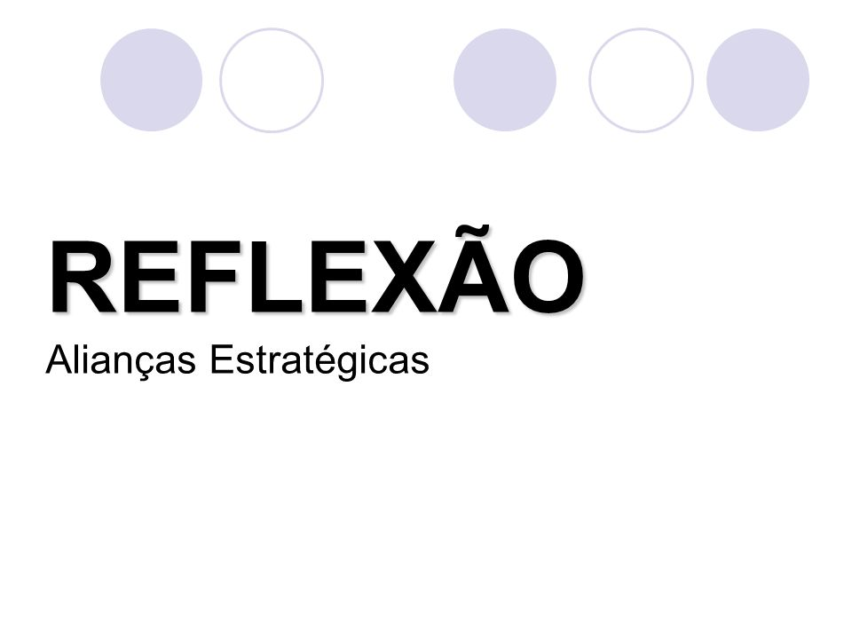 REFLEXÃO REFLEXÃO Alianças Estratégicas