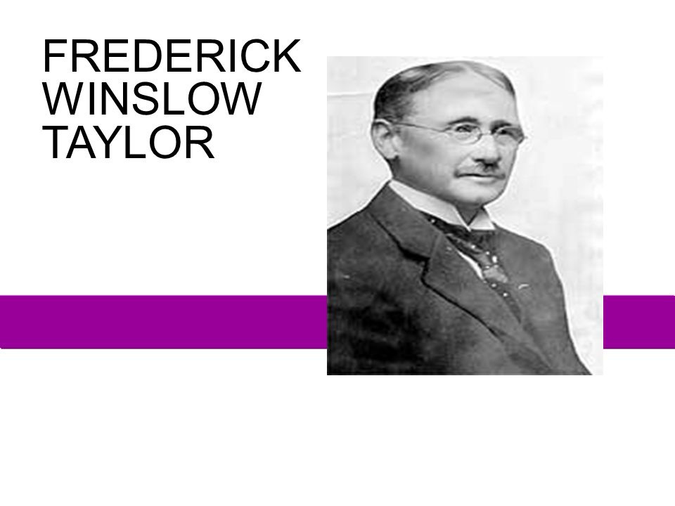 . FREDERICK WINSLOW TAYLOR