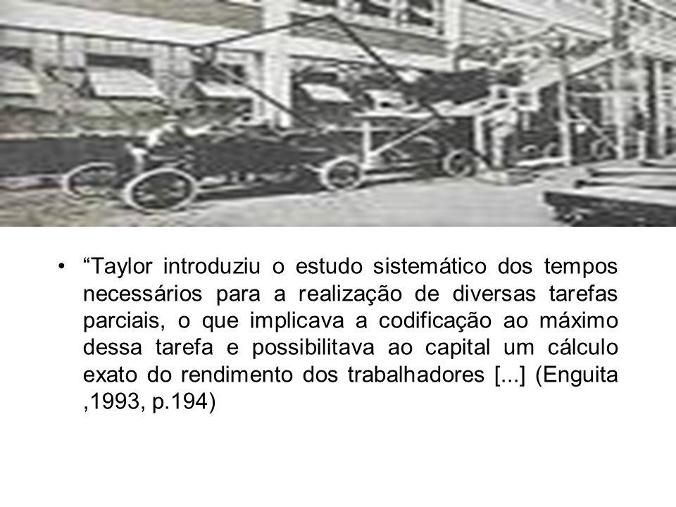 . Taylor introduziu o estudo sistemático dos tempos necessários para a realização de diversas tarefas parciais, o que implicava a codificação ao máxim