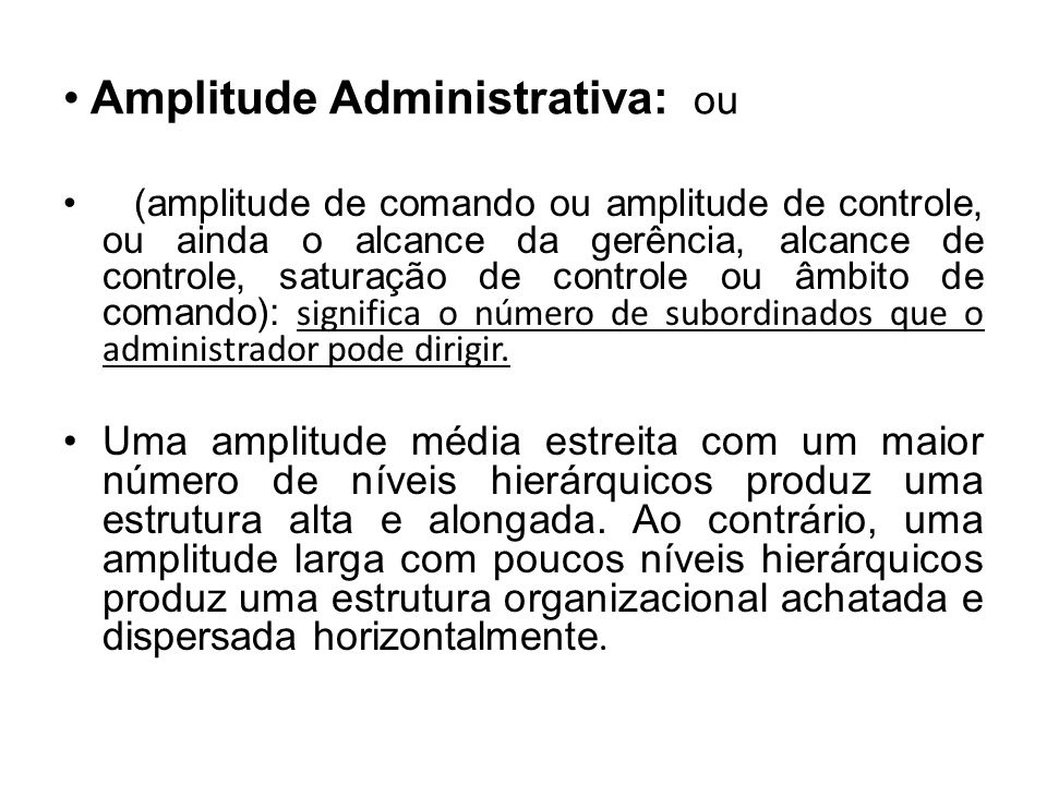 Amplitude Administrativa: ou (amplitude de comando ou amplitude de controle, ou ainda o alcance da gerência, alcance de controle, saturação de control