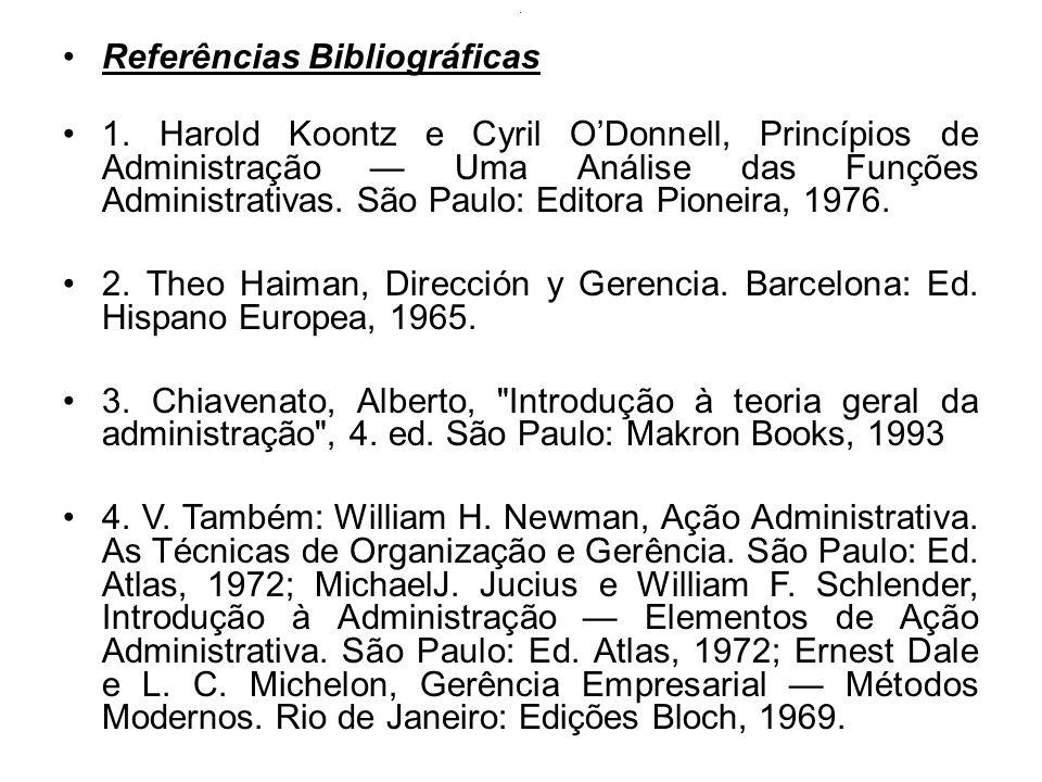 . Referências Bibliográficas 1. Harold Koontz e Cyril ODonnell, Princípios de Administração Uma Análise das Funções Administrativas. São Paulo: Editor