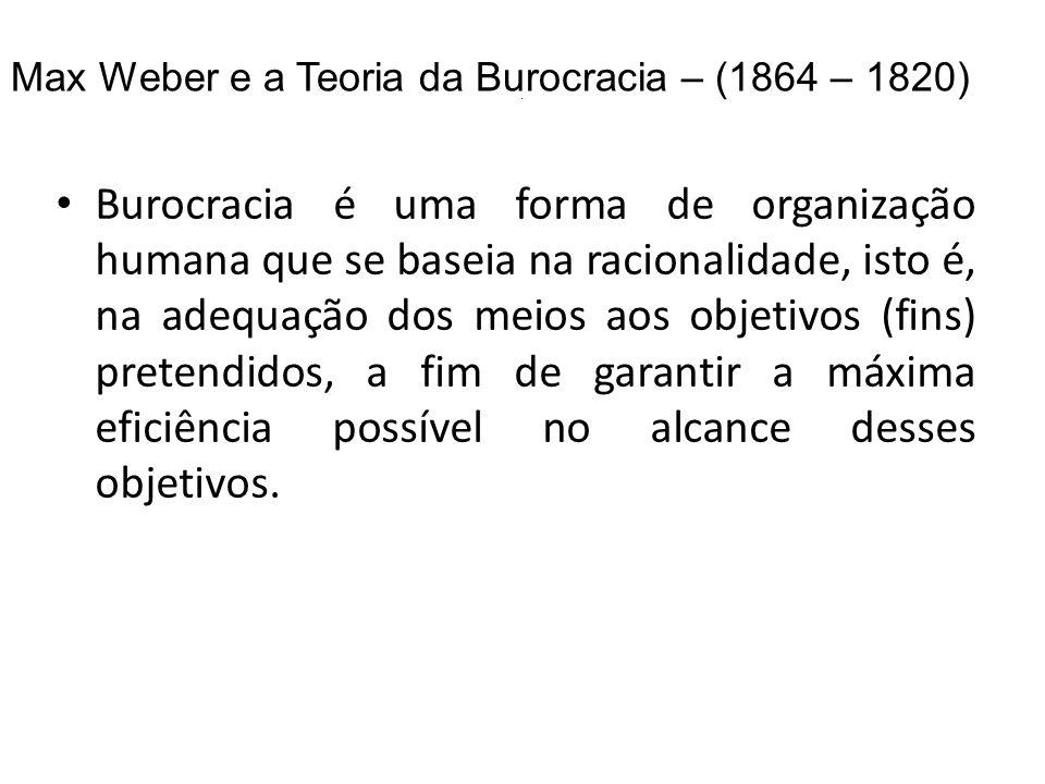 . Burocracia é uma forma de organização humana que se baseia na racionalidade, isto é, na adequação dos meios aos objetivos (fins) pretendidos, a fim