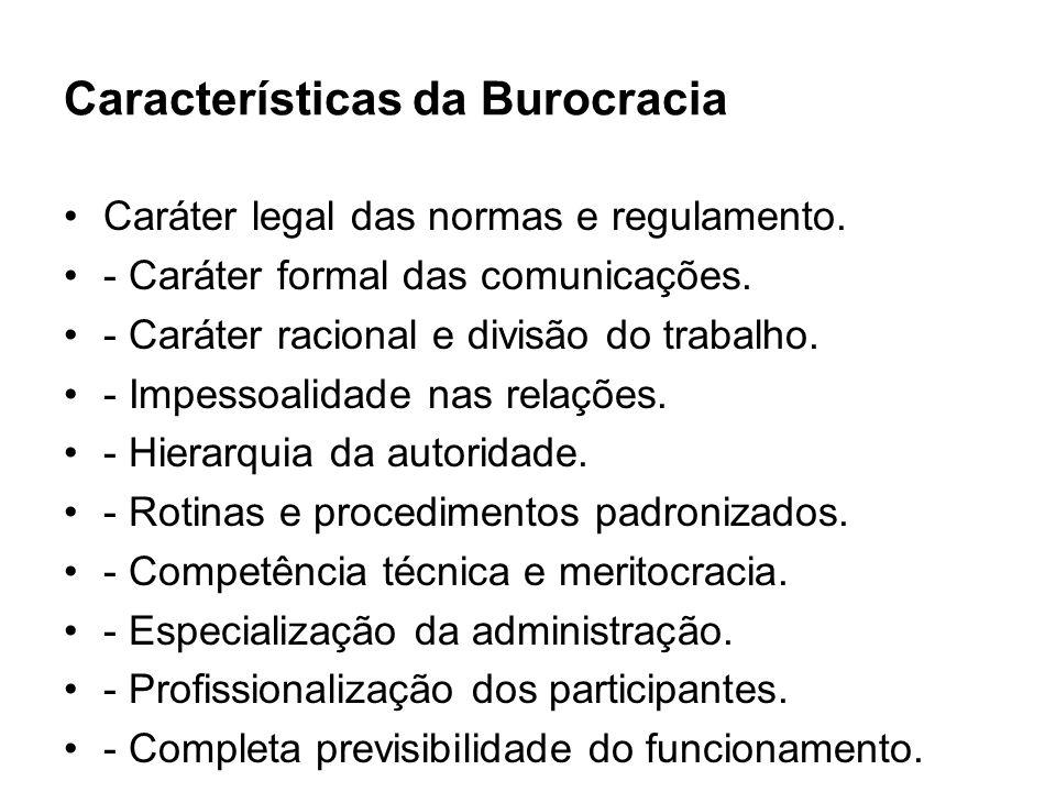 Características da Burocracia Caráter legal das normas e regulamento. - Caráter formal das comunicações. - Caráter racional e divisão do trabalho. - I