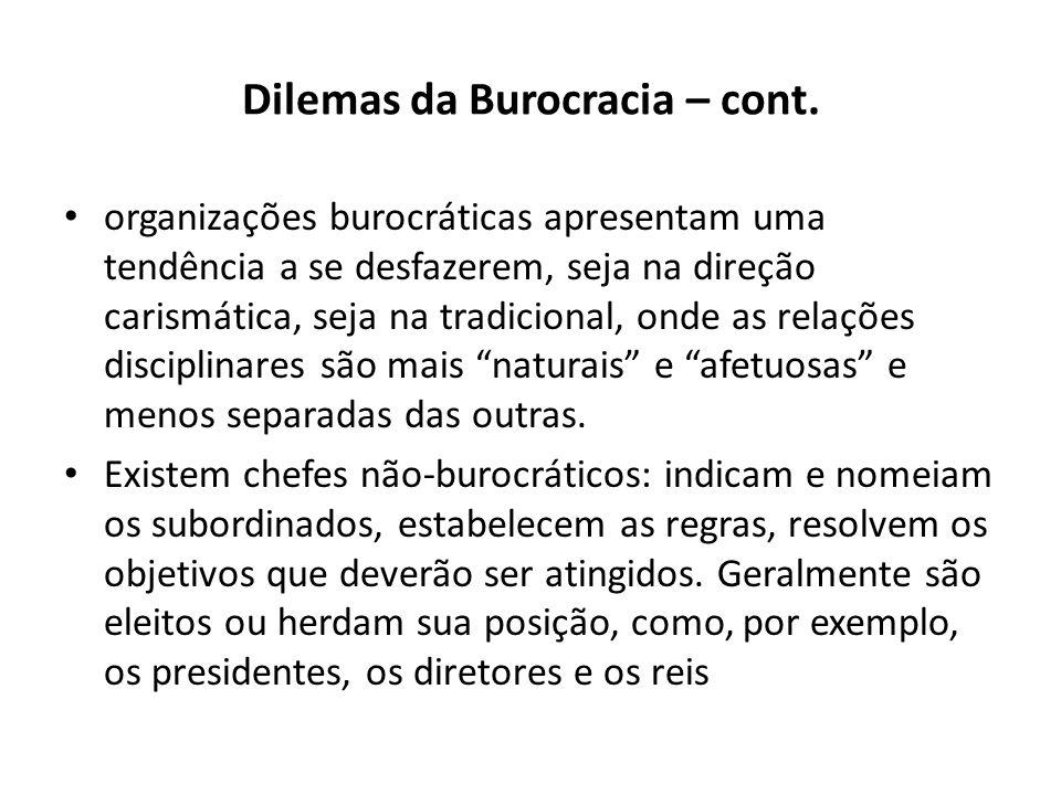 Dilemas da Burocracia – cont. organizações burocráticas apresentam uma tendência a se desfazerem, seja na direção carismática, seja na tradicional, on