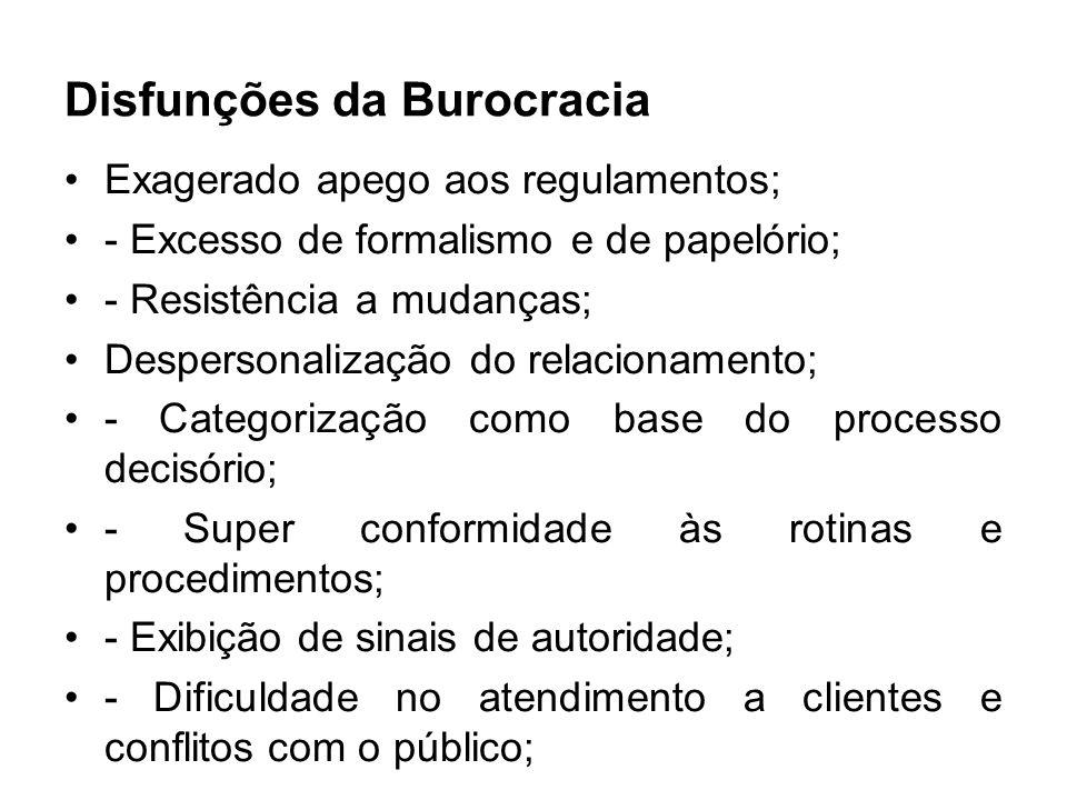 Disfunções da Burocracia Exagerado apego aos regulamentos; - Excesso de formalismo e de papelório; - Resistência a mudanças; Despersonalização do rela