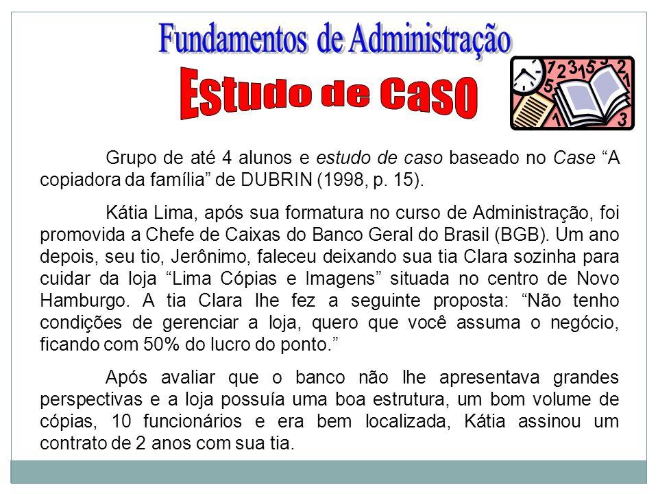 Grupo de até 4 alunos e estudo de caso baseado no Case A copiadora da família de DUBRIN (1998, p. 15). Kátia Lima, após sua formatura no curso de Admi