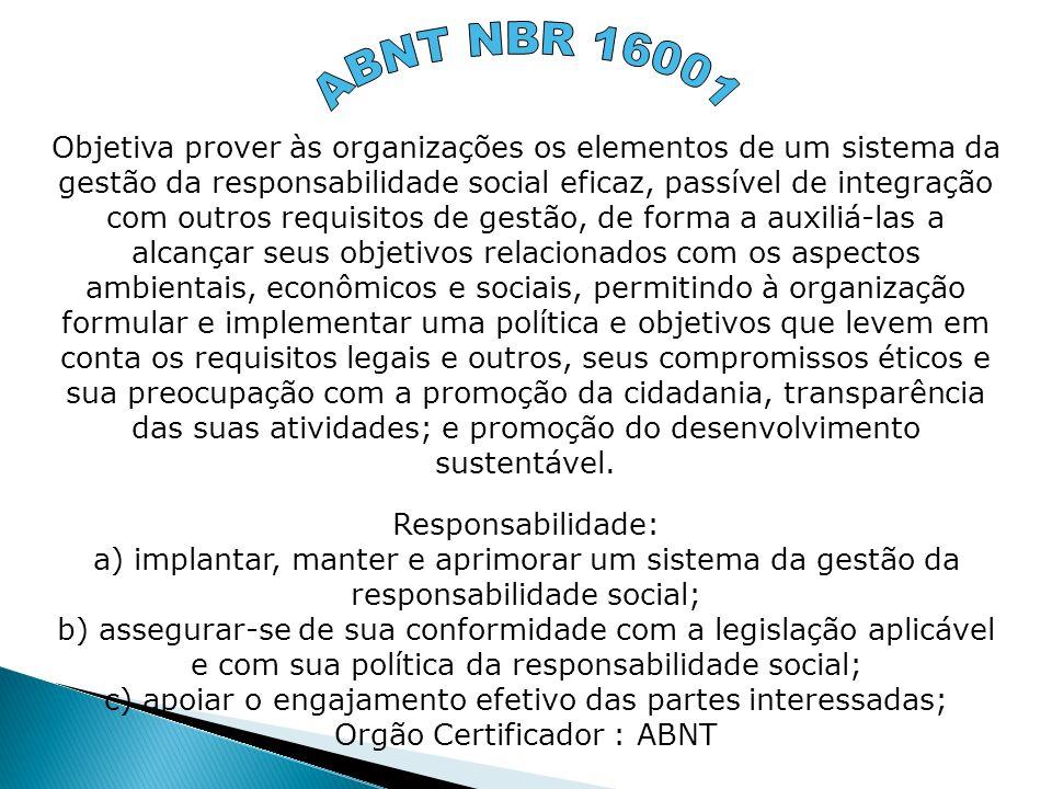 Objetiva prover às organizações os elementos de um sistema da gestão da responsabilidade social eficaz, passível de integração com outros requisitos d