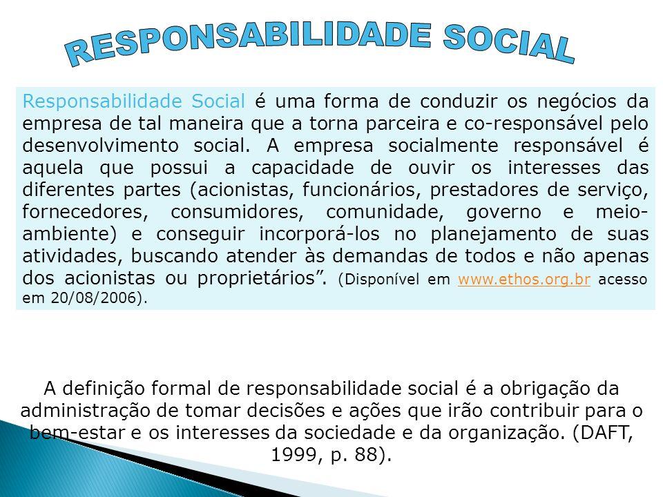 Responsabilidade Social é uma forma de conduzir os negócios da empresa de tal maneira que a torna parceira e co-responsável pelo desenvolvimento socia
