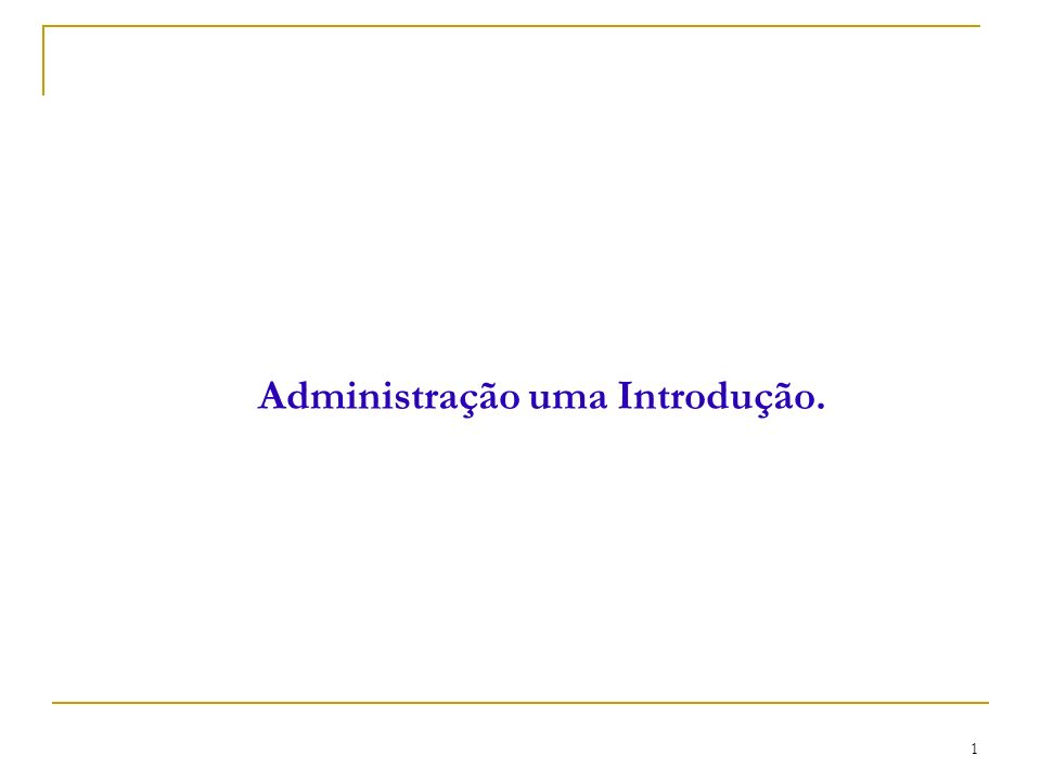 CEUT 2 Por que ter noções em Administração.1. Melhorar o funcionamento das organizações.