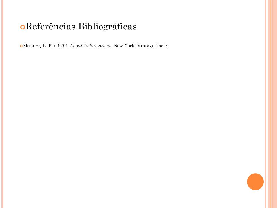 Referências Bibliográficas Skinner, B. F. (1976). About Behaviorism, New York: Vintage Books