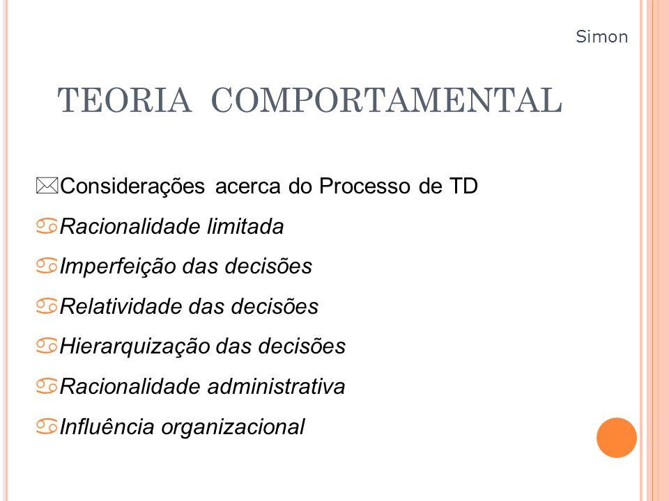 TEORIA COMPORTAMENTAL Considerações acerca do Processo de TD aRacionalidade limitada aImperfeição das decisões aRelatividade das decisões aHierarquiza