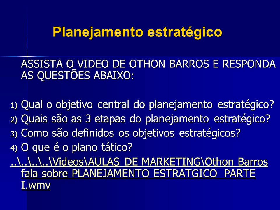 Planejamento estratégico ASSISTA O VIDEO DE OTHON BARROS E RESPONDA AS QUESTÕES ABAIXO: 1) Qual o objetivo central do planejamento estratégico? 2) Qua