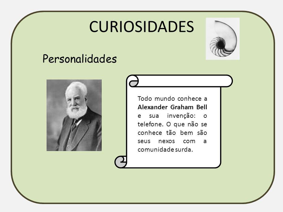 CURIOSIDADES Personalidades Todo mundo conhece a Alexander Graham Bell e sua invenção: o telefone. O que não se conhece tão bem são seus nexos com a c