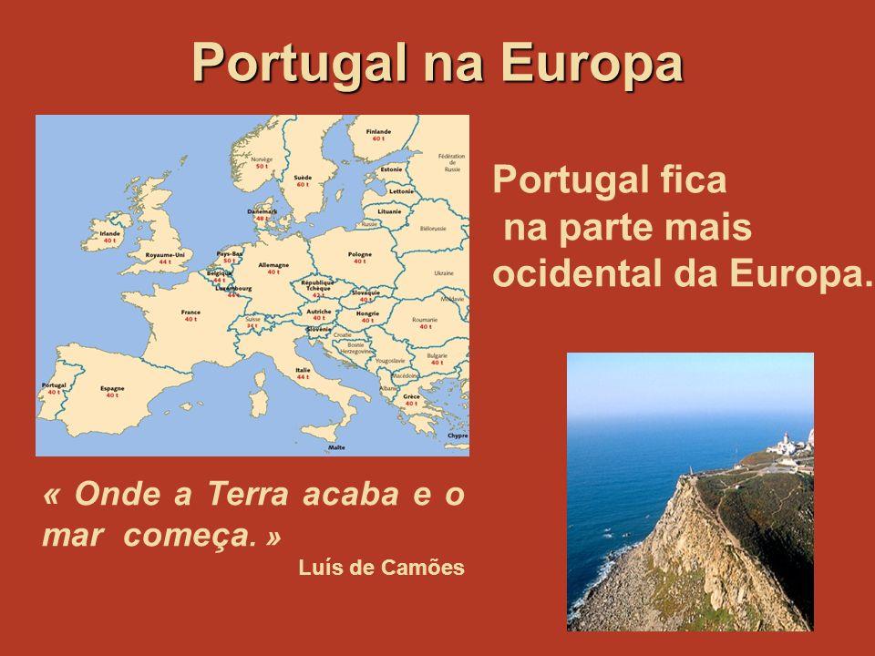 Portugal fica na parte mais ocidental da Europa.« Onde a Terra acaba e o mar começa.