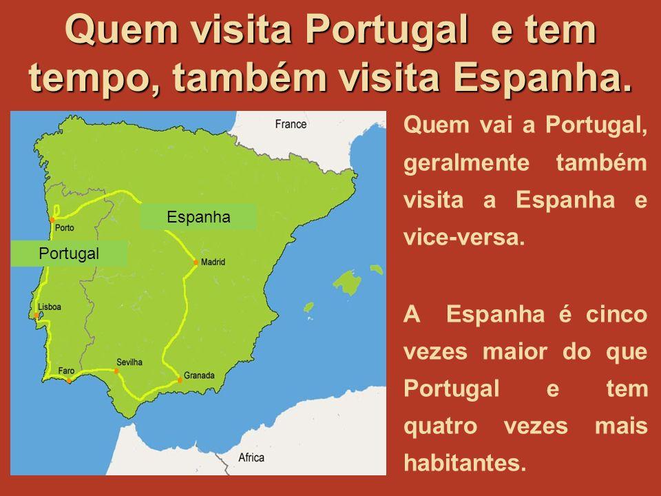 Quem vai a Portugal, geralmente também visita a Espanha e vice-versa.