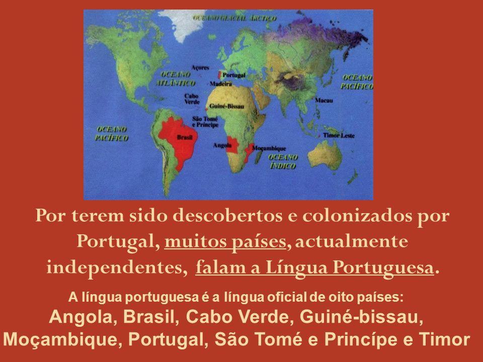 A língua portuguesa é a língua oficial de oito países: Angola, Brasil, Cabo Verde, Guiné-bissau, Moçambique, Portugal, São Tomé e Princípe e Timor Por terem sido descobertos e colonizados por Portugal, muitos países, actualmente independentes, falam a Língua Portuguesa.