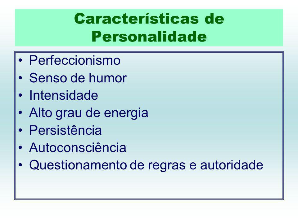 Características de Personalidade Perfeccionismo Senso de humor Intensidade Alto grau de energia Persistência Autoconsciência Questionamento de regras e autoridade