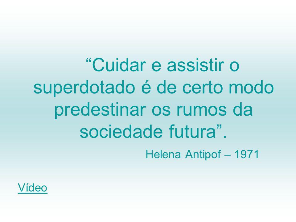 Cuidar e assistir o superdotado é de certo modo predestinar os rumos da sociedade futura.