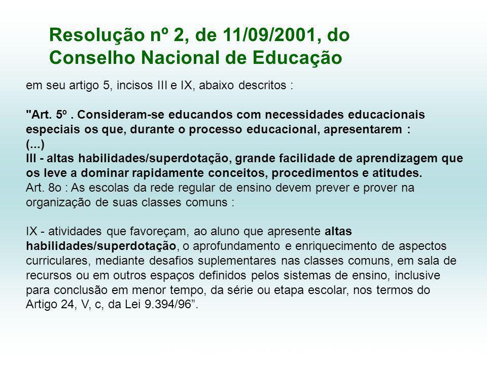 ÁREA: ALTAS HABILIDADES/ SUPERDOTAÇÃO Resolução nº 2, de 11/09/2001, do Conselho Nacional de Educação em seu artigo 5, incisos III e IX, abaixo descritos : Art.