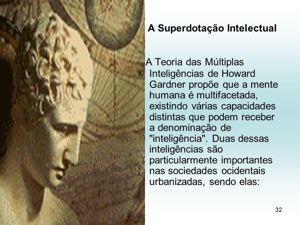A Superdotação Intelectual A Teoria das Múltiplas Inteligências de Howard Gardner propõe que a mente humana é multifacetada, existindo várias capacidades distintas que podem receber a denominação de inteligência .