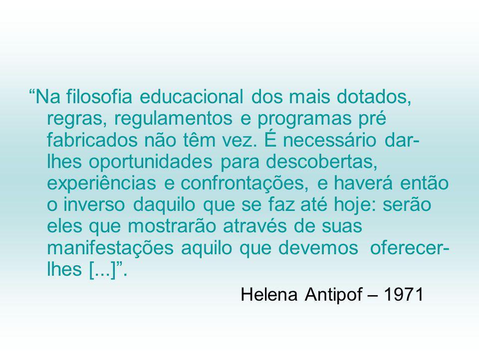Na filosofia educacional dos mais dotados, regras, regulamentos e programas pré fabricados não têm vez.