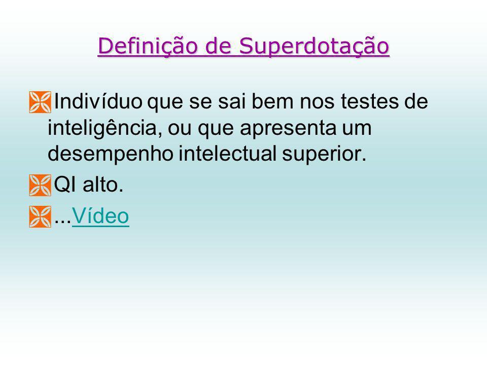 Definição de Superdotação Indivíduo que se sai bem nos testes de inteligência, ou que apresenta um desempenho intelectual superior.