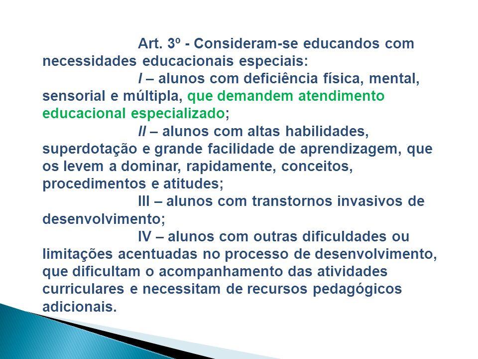 Art. 3º - Consideram-se educandos com necessidades educacionais especiais: I – alunos com deficiência física, mental, sensorial e múltipla, que demand