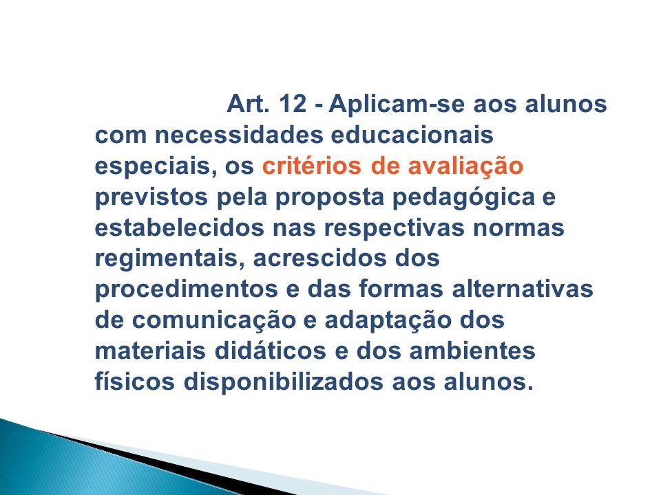 Art. 12 - Aplicam-se aos alunos com necessidades educacionais especiais, os critérios de avaliação previstos pela proposta pedagógica e estabelecidos