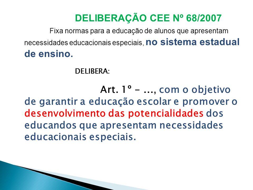 DELIBERAÇÃO CEE Nº 68/2007 Fixa normas para a educação de alunos que apresentam necessidades educacionais especiais, no sistema estadual de ensino. DE