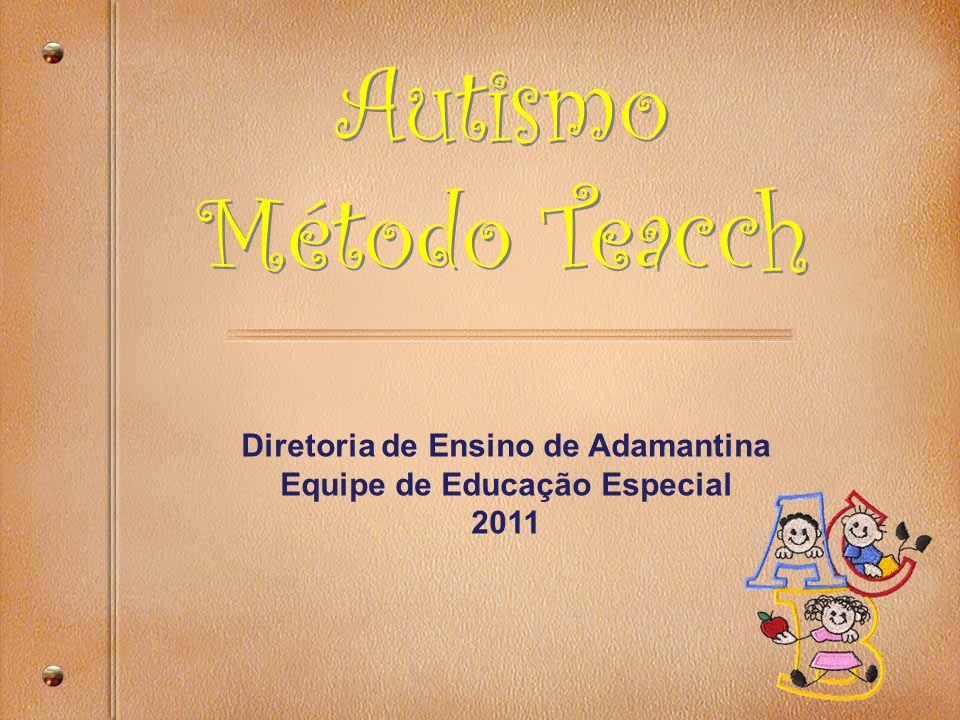 Autismo Método Teacch Autismo Método Teacch Diretoria de Ensino de Adamantina Equipe de Educação Especial 2011