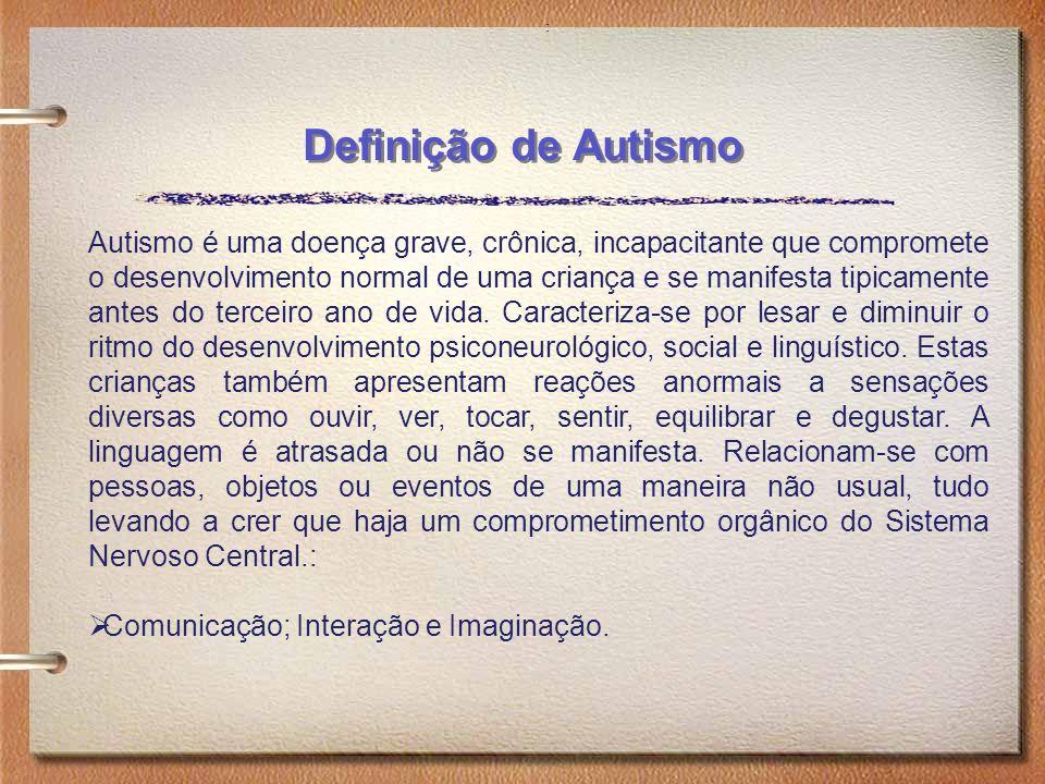 Definição de Autismo : Autismo é uma doença grave, crônica, incapacitante que compromete o desenvolvimento normal de uma criança e se manifesta tipica