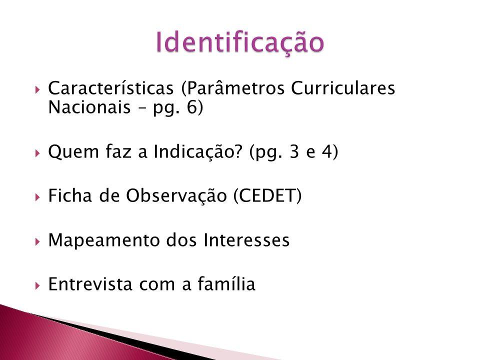 Características (Parâmetros Curriculares Nacionais – pg. 6) Quem faz a Indicação? (pg. 3 e 4) Ficha de Observação (CEDET) Mapeamento dos Interesses En
