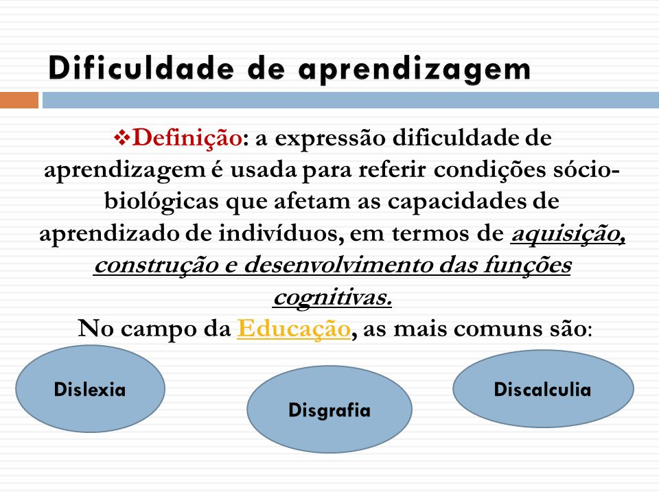 Definição: a expressão dificuldade de aprendizagem é usada para referir condições sócio- biológicas que afetam as capacidades de aprendizado de indiví