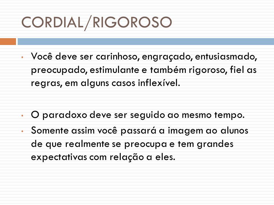 CORDIAL/RIGOROSO Você deve ser carinhoso, engraçado, entusiasmado, preocupado, estimulante e também rigoroso, fiel as regras, em alguns casos inflexív
