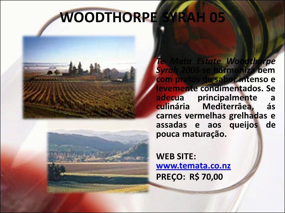 WOODTHORPE SYRAH 05 Produtor: Te Mata Estate Safra: 2005 PH: 3.55 Alcool: 13.5% Te Mata Estate Woodthorpe Syrah 2005: colhido manualmente entre 15 de abril e 2 de maio.