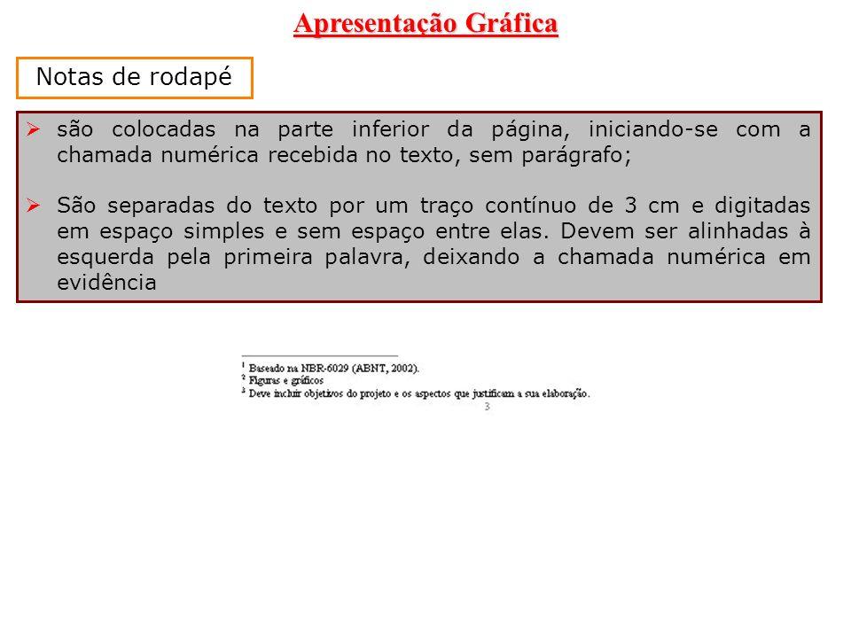 Apresentação Gráfica Notas de rodapé são colocadas na parte inferior da página, iniciando-se com a chamada numérica recebida no texto, sem parágrafo;