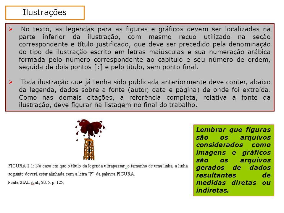 Ilustrações No texto, as legendas para as figuras e gráficos devem ser localizadas na parte inferior da ilustração, com mesmo recuo utilizado na seção