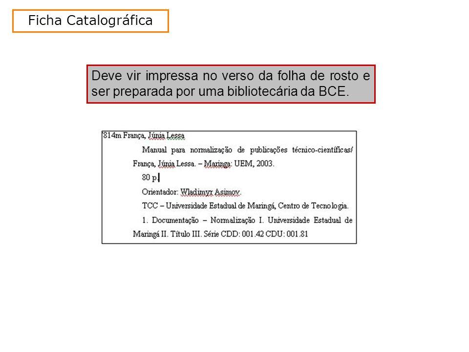 Deve vir impressa no verso da folha de rosto e ser preparada por uma bibliotecária da BCE. Ficha Catalográfica