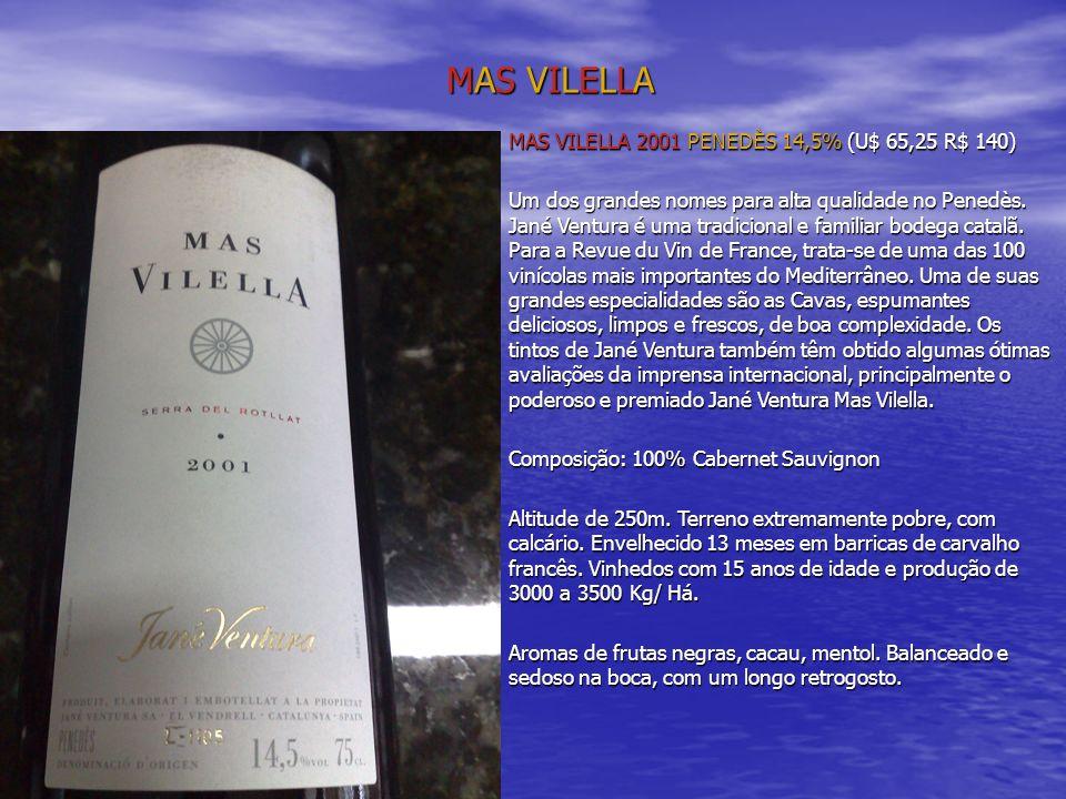 MAS VILELLA MAS VILELLA 2001 PENEDÈS 14,5% (U$ 65,25 R$ 140) Um dos grandes nomes para alta qualidade no Penedès.