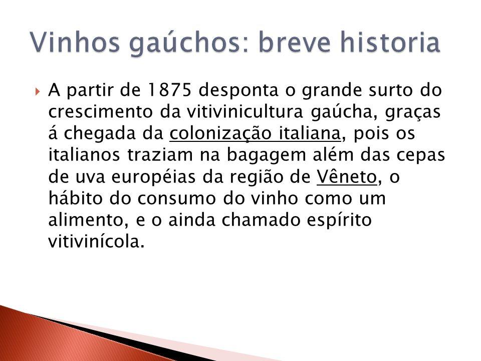 A partir de 1970, vinícolas multinacionais, como a Moet & Chandon, a Martini & Rossi e a Heublein estabeleceram-se na Serra Gaúcha trazendo equipamentos de alta tecnologia e técnicas viticulturais modernas.