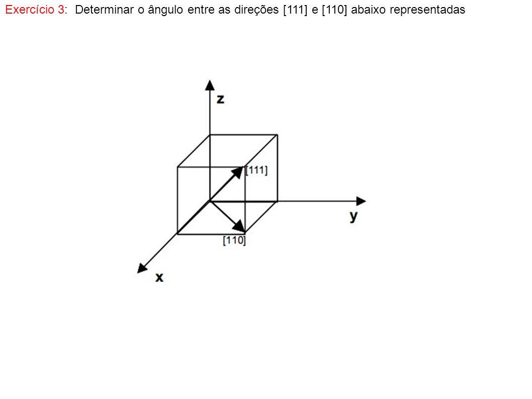 Exercício 4: Determinar os índices de Miller dos planos A, B e C mostrados na figura Exercício 5: Determine a direção da intersecção dos planos (111) e (001) Exercício 6: Determinar os índices de Miller do plano que passa pelos pontos A = (1, 0, 0), B = (1/2, 1/2, 1) e C = (0,1,1/2).