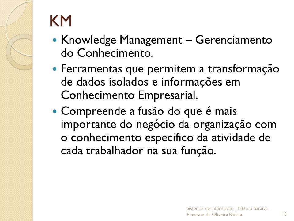 KM Knowledge Management – Gerenciamento do Conhecimento. Ferramentas que permitem a transformação de dados isolados e informações em Conhecimento Empr