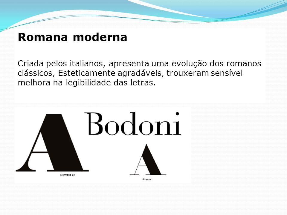 Romana moderna Criada pelos italianos, apresenta uma evolução dos romanos clássicos, Esteticamente agradáveis, trouxeram sensível melhora na legibilid